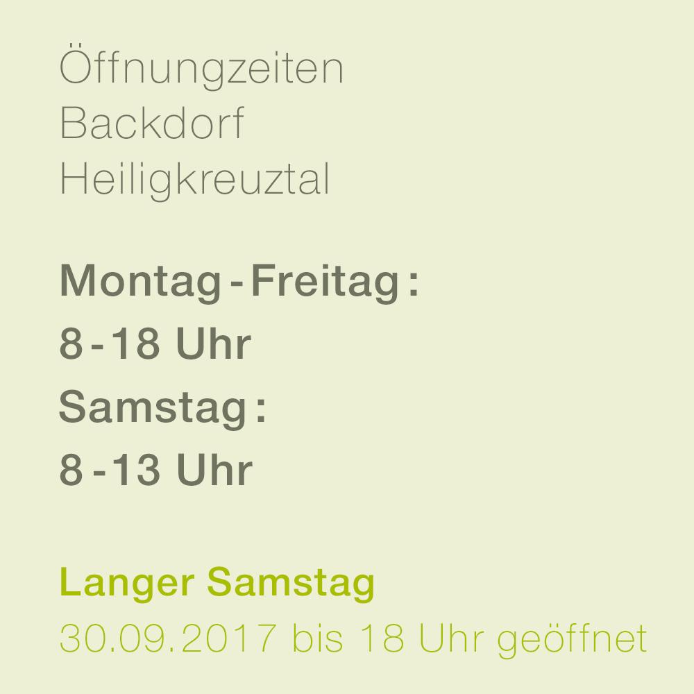 Öffnungszeiten Backdorf Heiligkreuztal Montag - Freitag 8-18 Uhr Samstag 8-13 Uhr Langer Samstag 30.09.2017 bis 18 Uhr geöffnet