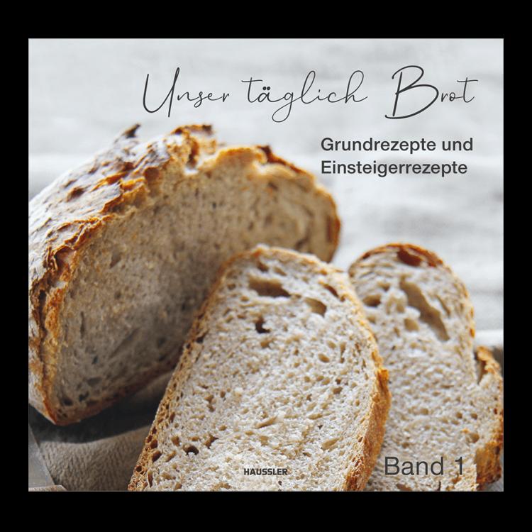 Unser Täglich Brot Band 1 - Grund- und Einsteigerrezepte