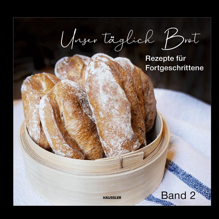 Unser Täglich Brot Band 2 - Rezepte für Fortgeschrittene